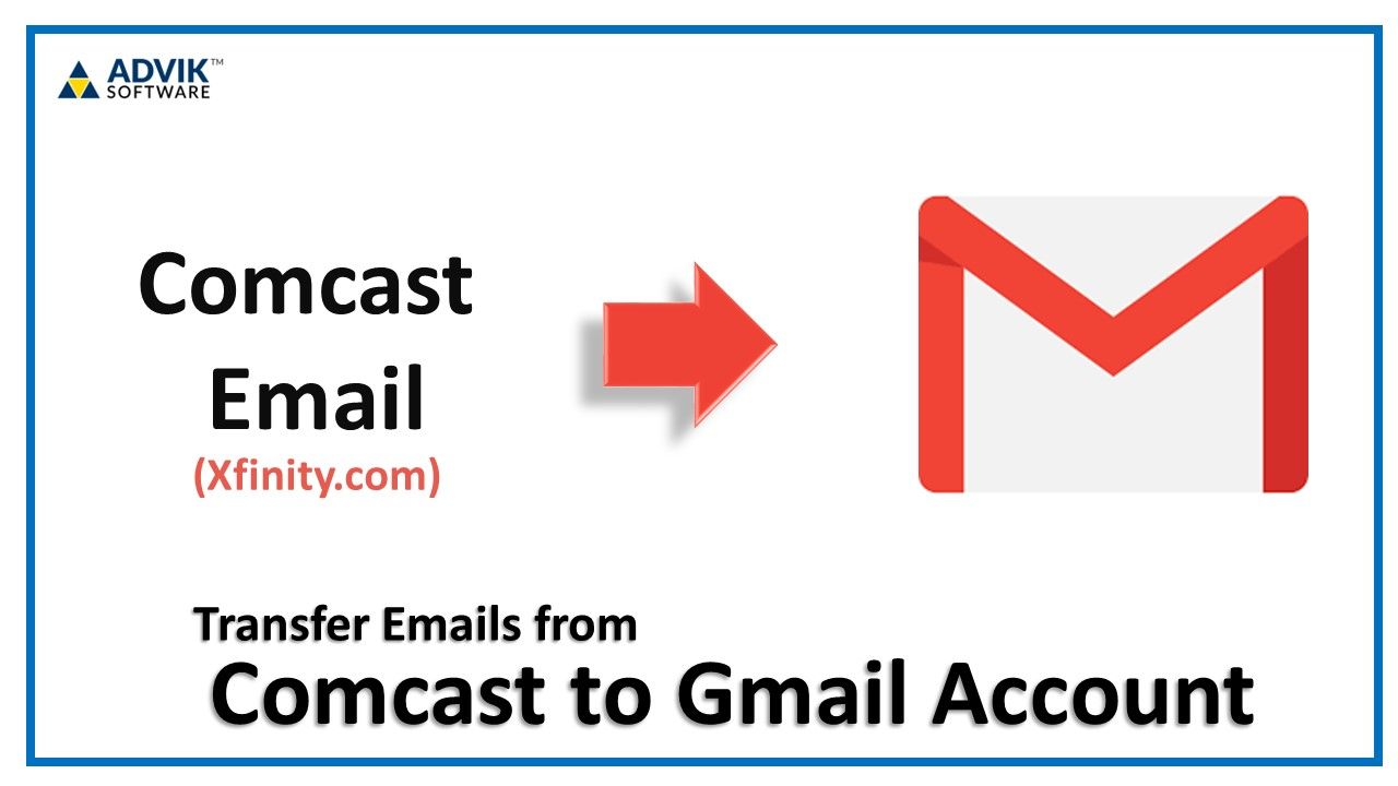 How to Transfer Emails from Comcast to Gmail Account?