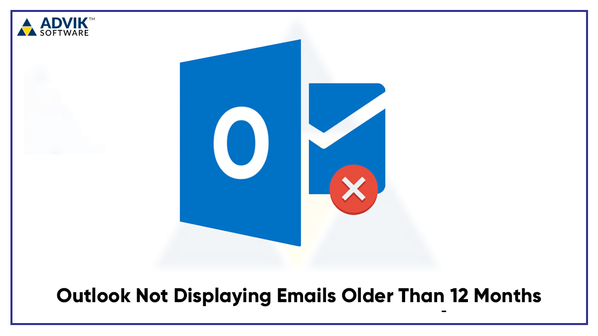 Outlook Not Displaying Emails Older Than 12 Months